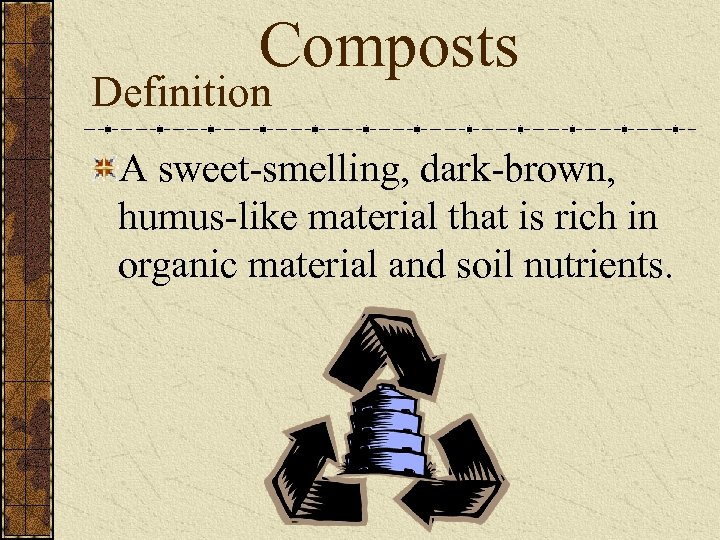 Composts Definition A sweet-smelling, dark-brown, humus-like material that is rich in organic material and