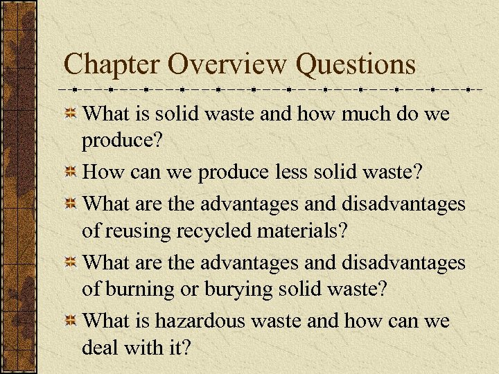 Chapter Overview Questions What is solid waste and how much do we produce? How