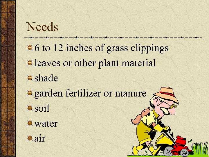 Needs 6 to 12 inches of grass clippings leaves or other plant material shade