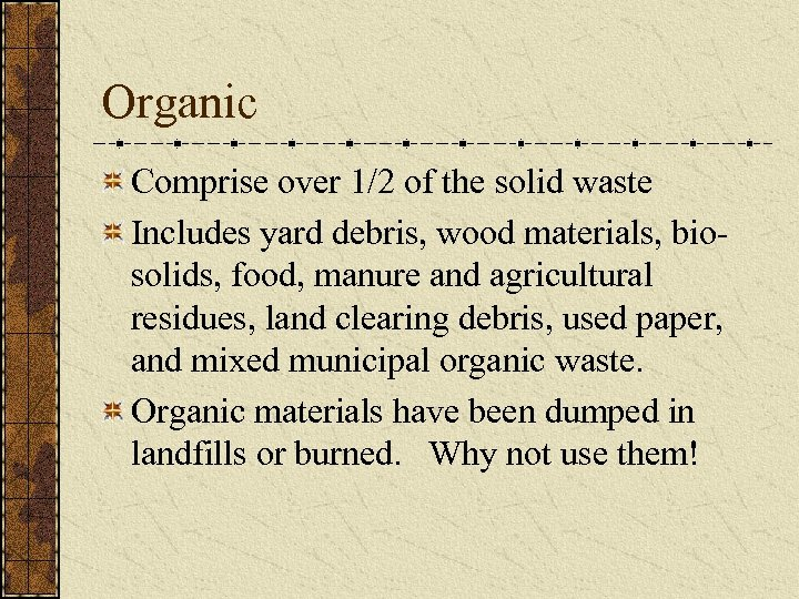Organic Comprise over 1/2 of the solid waste Includes yard debris, wood materials, biosolids,