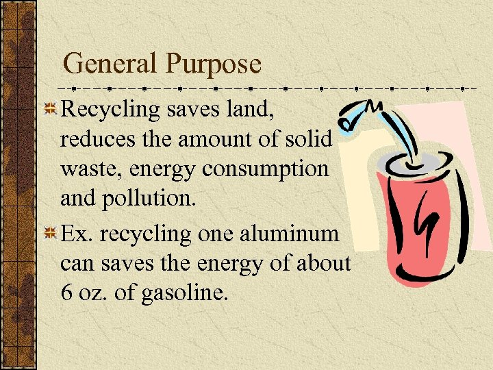 General Purpose Recycling saves land, reduces the amount of solid waste, energy consumption and