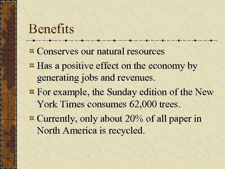 Benefits Conserves our natural resources Has a positive effect on the economy by generating