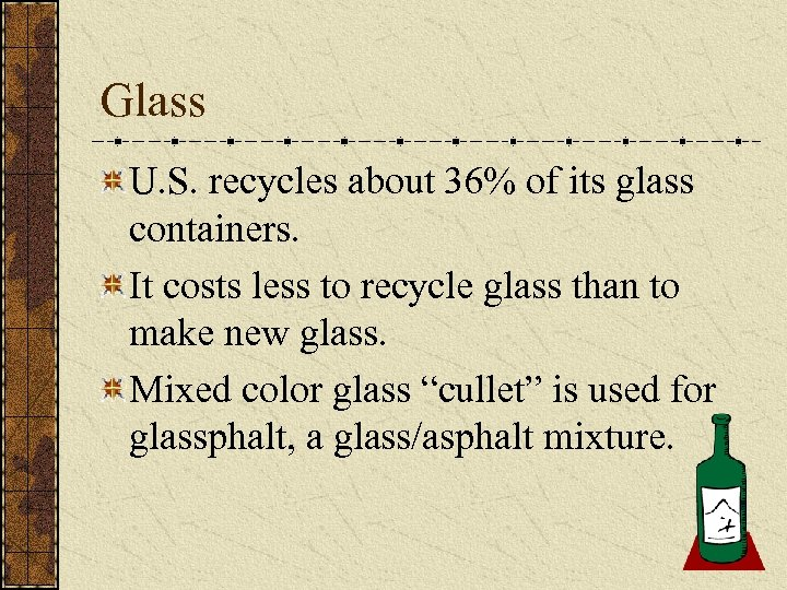 Glass U. S. recycles about 36% of its glass containers. It costs less to