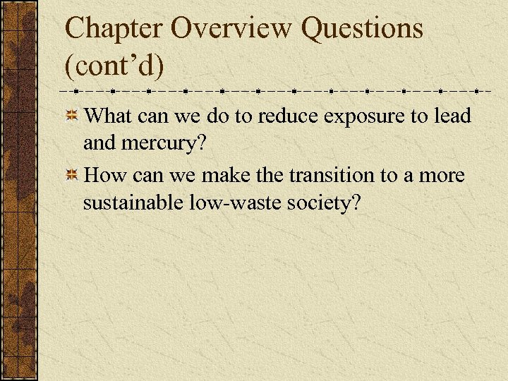 Chapter Overview Questions (cont'd) What can we do to reduce exposure to lead and