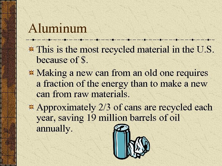 Aluminum This is the most recycled material in the U. S. because of $.