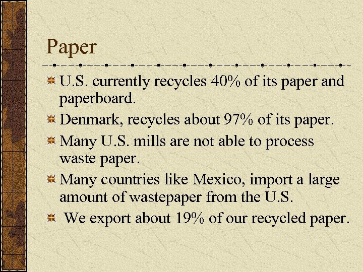 Paper U. S. currently recycles 40% of its paper and paperboard. Denmark, recycles about