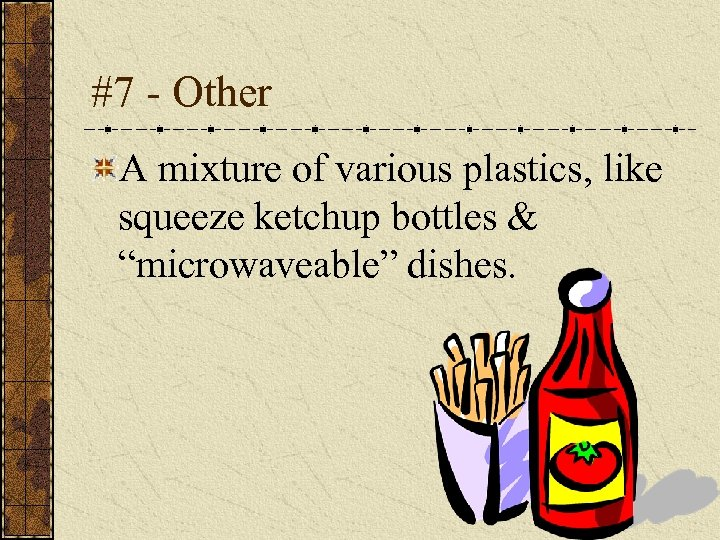 """#7 - Other A mixture of various plastics, like squeeze ketchup bottles & """"microwaveable"""""""