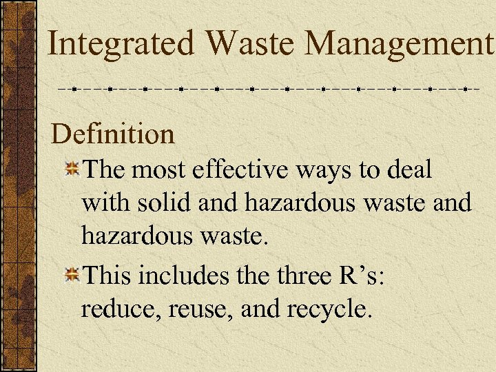 Integrated Waste Management Definition The most effective ways to deal with solid and hazardous