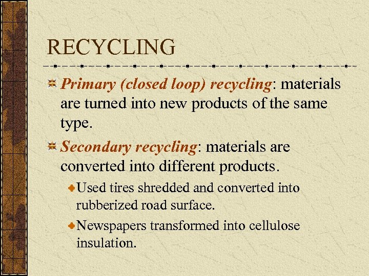 RECYCLING Primary (closed loop) recycling: materials are turned into new products of the same