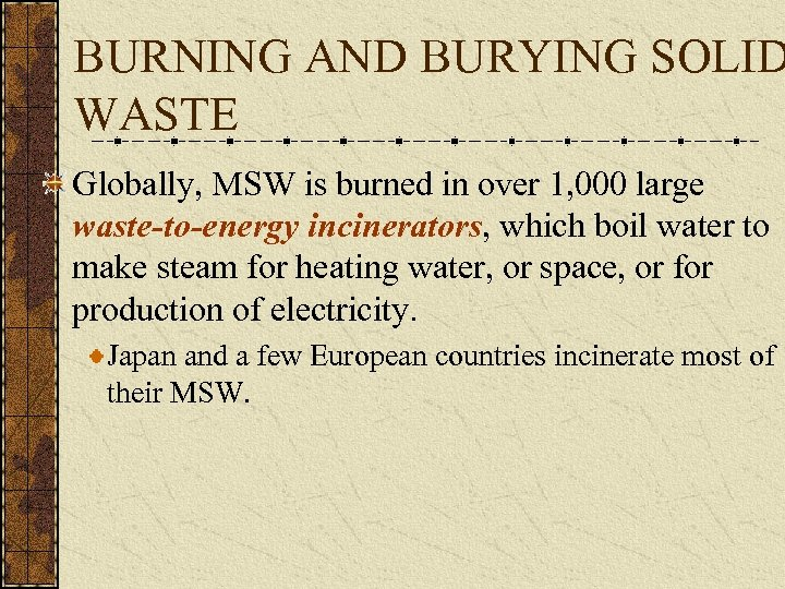 BURNING AND BURYING SOLID WASTE Globally, MSW is burned in over 1, 000 large