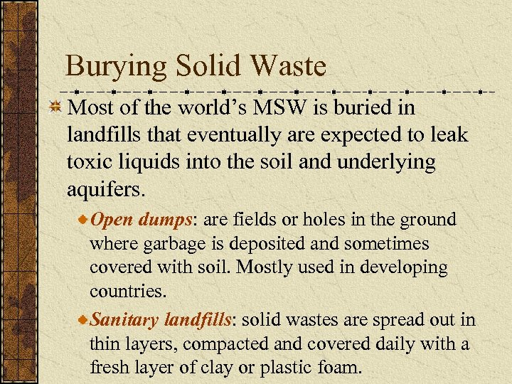 Burying Solid Waste Most of the world's MSW is buried in landfills that eventually