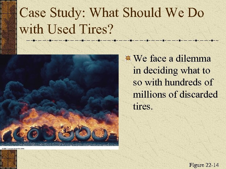 Case Study: What Should We Do with Used Tires? We face a dilemma in
