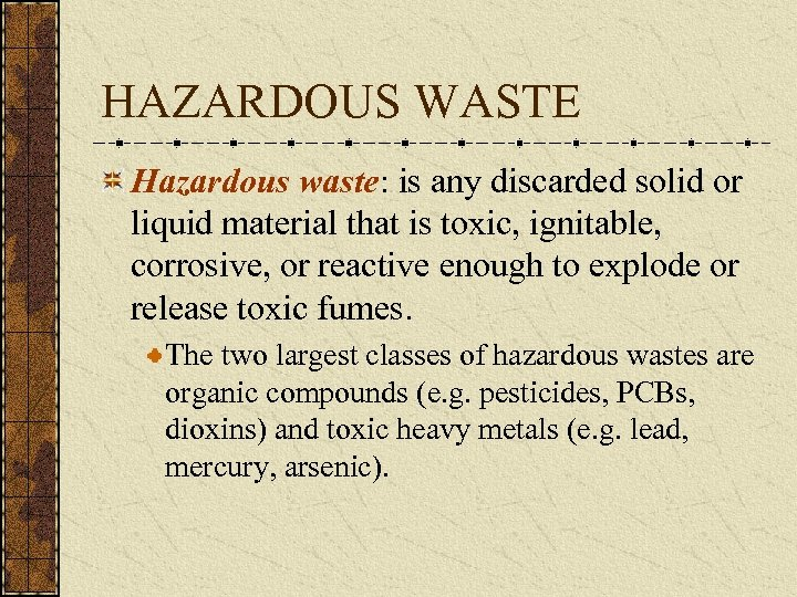HAZARDOUS WASTE Hazardous waste: is any discarded solid or liquid material that is toxic,