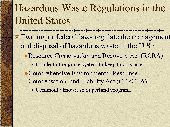 Hazardous Waste Regulations in the United States Two major federal laws regulate the management