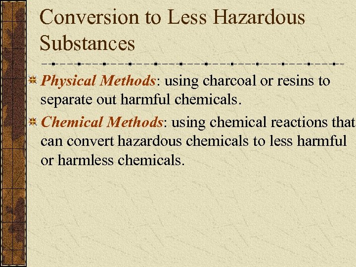 Conversion to Less Hazardous Substances Physical Methods: using charcoal or resins to separate out