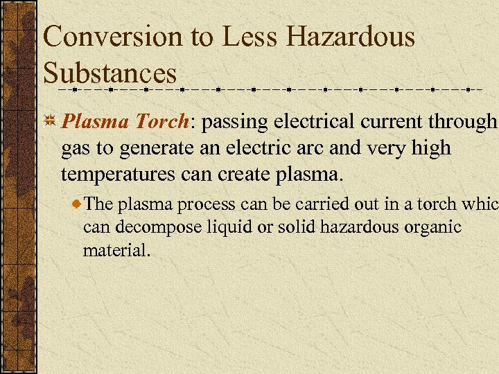 Conversion to Less Hazardous Substances Plasma Torch: passing electrical current through gas to generate