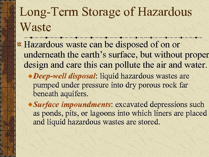 Long-Term Storage of Hazardous Waste Hazardous waste can be disposed of on or underneath