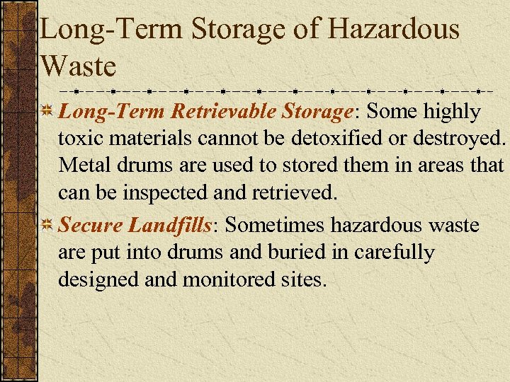 Long-Term Storage of Hazardous Waste Long-Term Retrievable Storage: Some highly toxic materials cannot be