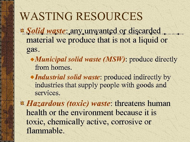 WASTING RESOURCES Solid waste: any unwanted or discarded material we produce that is not