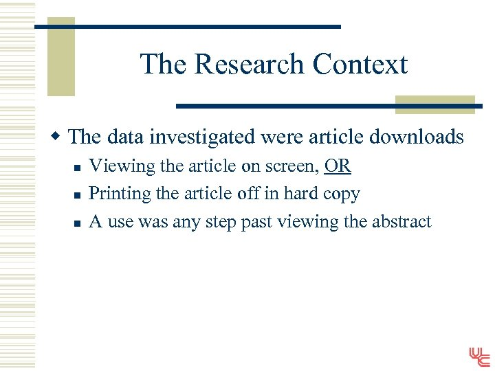 The Research Context w The data investigated were article downloads n n n Viewing