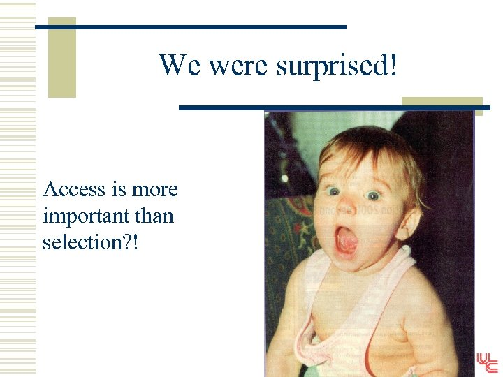 We were surprised! Access is more important than selection? !
