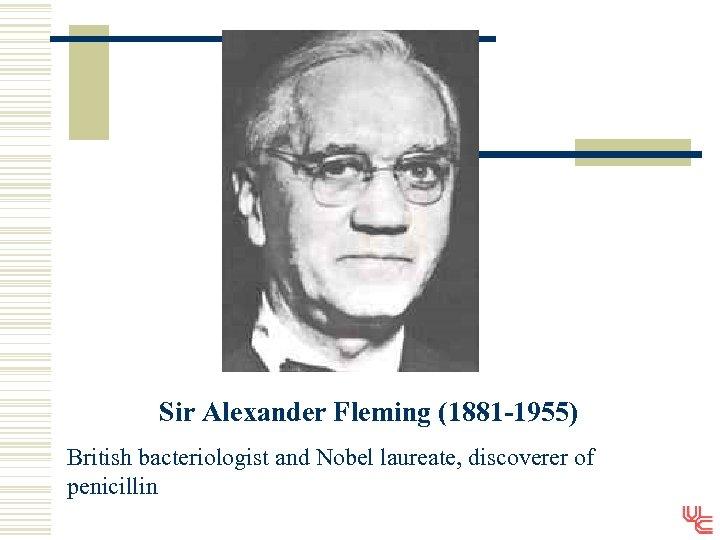 Sir Alexander Fleming (1881 -1955) British bacteriologist and Nobel laureate, discoverer of penicillin