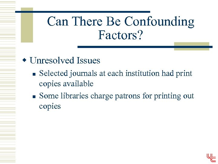 Can There Be Confounding Factors? w Unresolved Issues n n Selected journals at each
