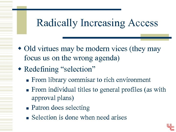 Radically Increasing Access w Old virtues may be modern vices (they may focus us