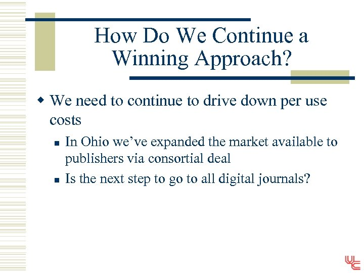 How Do We Continue a Winning Approach? w We need to continue to drive
