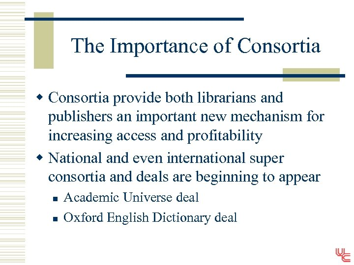 The Importance of Consortia w Consortia provide both librarians and publishers an important new