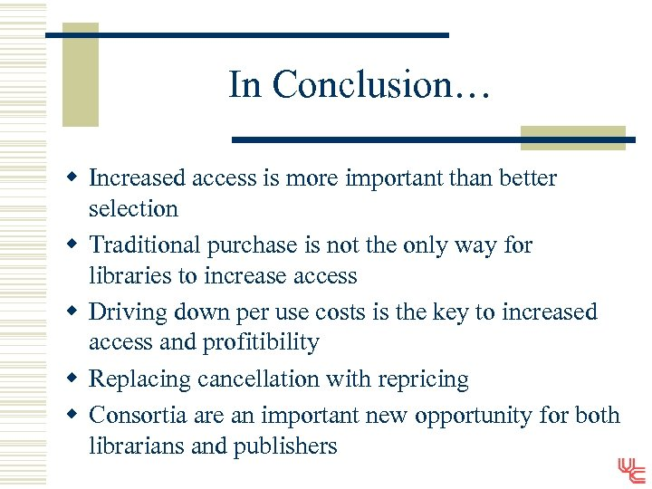 In Conclusion… w Increased access is more important than better selection w Traditional purchase