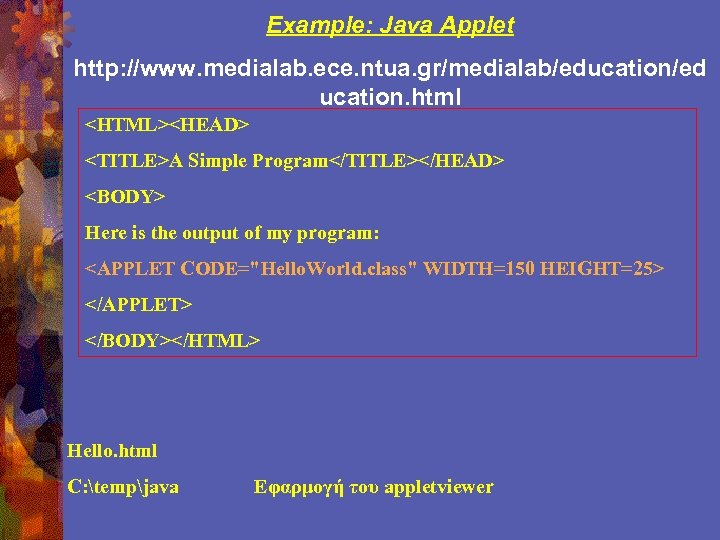 Example: Java Applet http: //www. medialab. ece. ntua. gr/medialab/education/ed ucation. html <HTML><HEAD> <TITLE>A Simple