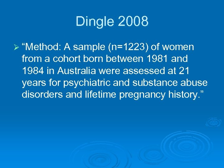 "Dingle 2008 Ø ""Method: A sample (n=1223) of women from a cohort born between"