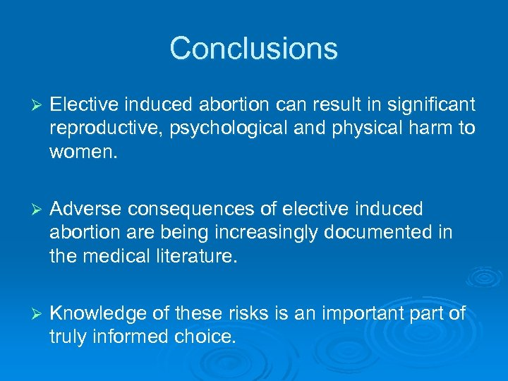 Conclusions Ø Elective induced abortion can result in significant reproductive, psychological and physical harm
