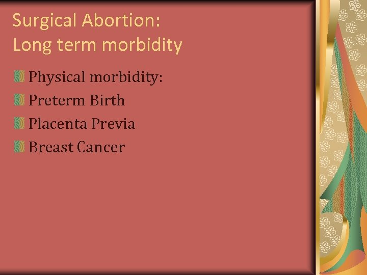 Surgical Abortion: Long term morbidity Physical morbidity: Preterm Birth Placenta Previa Breast Cancer
