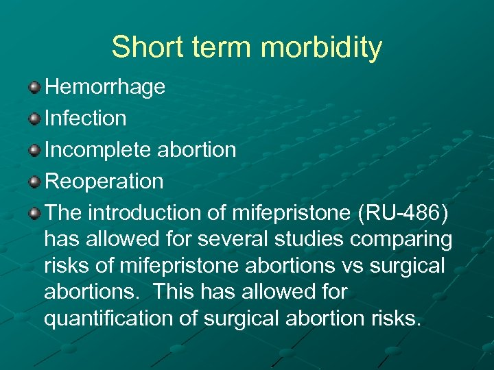 Short term morbidity Hemorrhage Infection Incomplete abortion Reoperation The introduction of mifepristone (RU-486) has