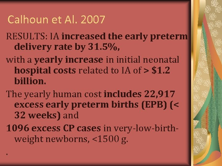 Calhoun et Al. 2007 RESULTS: IA increased the early preterm delivery rate by 31.