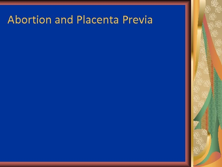 Abortion and Placenta Previa