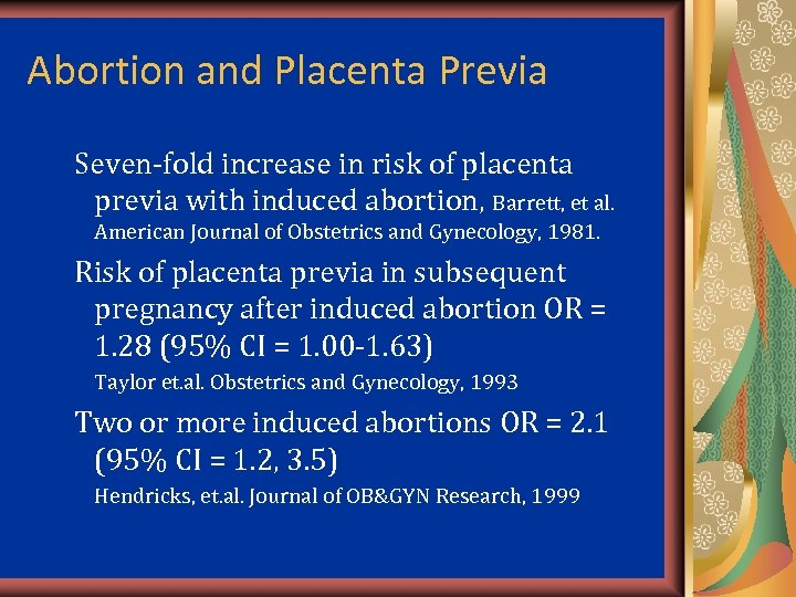 Abortion and Placenta Previa Seven-fold increase in risk of placenta previa with induced abortion,