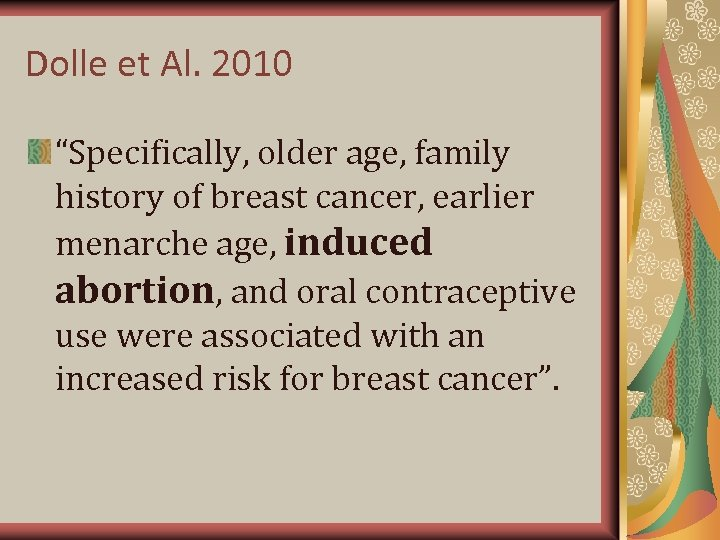 "Dolle et Al. 2010 ""Specifically, older age, family history of breast cancer, earlier menarche"
