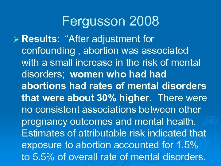 "Fergusson 2008 Ø Results: ""After adjustment for confounding , abortion was associated with a"