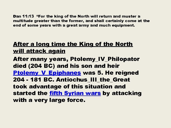 "Dan 11: 13 ""For the king of the North will return and muster a"