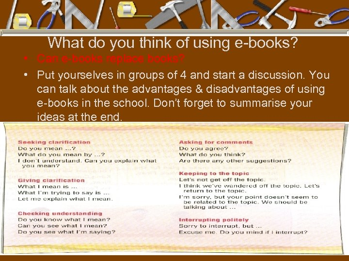 What do you think of using e-books? • Can e-books replace books? • Put