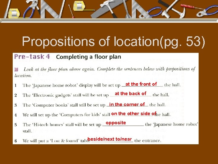 Propositions of location(pg. 53) at the front of at the back of in the