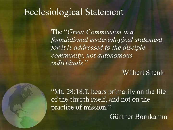 "Ecclesiological Statement The ""Great Commission is a foundational ecclesiological statement, for it is addressed"