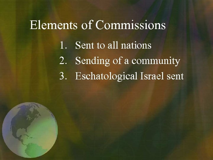 Elements of Commissions 1. Sent to all nations 2. Sending of a community 3.