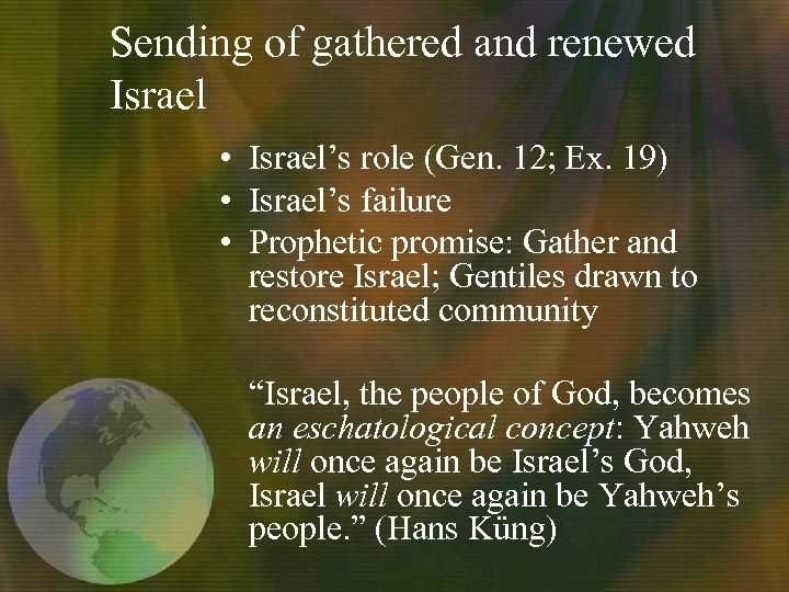 Sending of gathered and renewed Israel • Israel's role (Gen. 12; Ex. 19) •