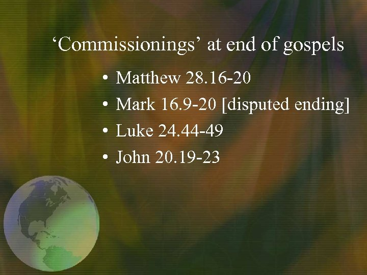 'Commissionings' at end of gospels • • Matthew 28. 16 -20 Mark 16. 9