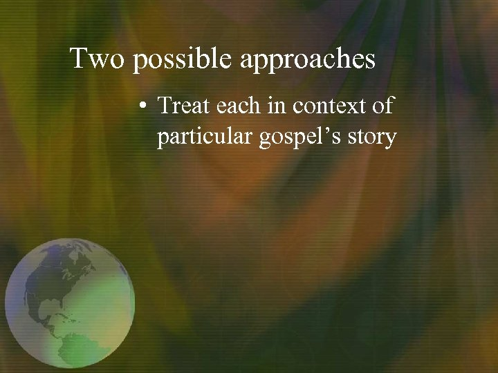 Two possible approaches • Treat each in context of particular gospel's story