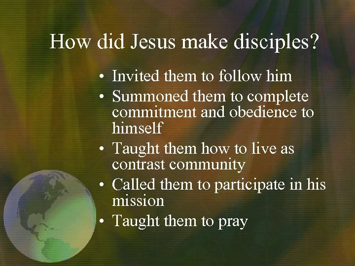 How did Jesus make disciples? • Invited them to follow him • Summoned them